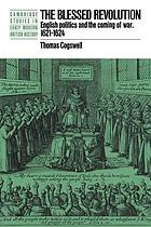 The blessed revolution : English politics and the coming of war, 1621-1624