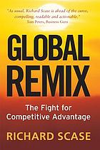 Global remix : the fight for competitive advantage