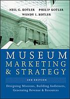 Museum marketing and strategy : designing missions, building audiences, generating revenue and resources