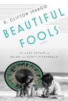 Beautiful fools : the last affair of Zelda and Scott Fitzgerald : a novel