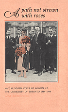 A path not strewn with roses : one hundred years of women at the University of Toronto, 1884-1984