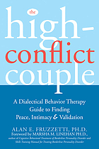 The high-conflict couple : a dialectical behavior therapy guide to finding peace, intimacy, and validation