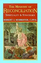 The ministry of reconciliation : spirituality & strategies