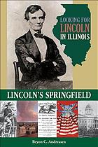 Looking for Lincoln in Illinois : Lincoln's Springfield
