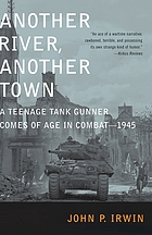 Another river, another town : a teenage tank gunner comes of age in combat, 1945
