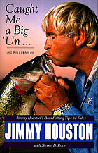 Caught me a big 'un-- and then I let him go : Jimmy Houston's bass fishing tips'n'tales