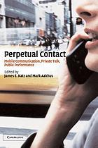 Perpetual contact : mobile communication, private talk, public performance