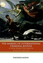 The making of international criminal justice : a view from the bench : selected speeches