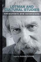 Lotman and cultural studies : encounters and extensions