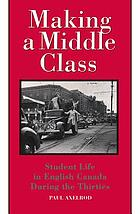 Making a middle class : student life in English Canada during the thirties