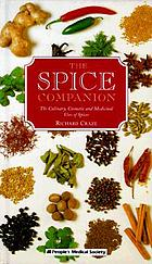 The spice companion the culinary, cosmetic, and medicinal uses of spices