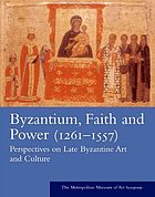 Byzantium : faith, and power (1261-1557) : perspectives on late Byzantine art and culture