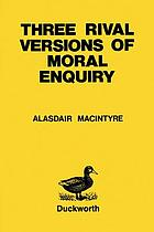 Three rival versions of moral enquiry : encyclopaedia, genealogy, and tradition : being Gifford lectures delivered in the University of Edinburgh in 1988