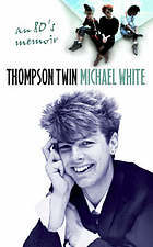 Thompson Twin : an '80s memoir