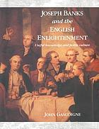 Joseph Banks and the English Enlightenment : useful knowledge and polite culture