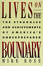 Lives on the boundary : the struggles and achievements of America's underprepared