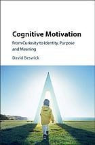 Cognitive motivation : from curiosity to identity, purpose and meaning