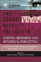 Hurting memories and beneficial forgetting : posttraumatic stress disorders, biographical developments, and social conflicts