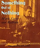 Something out of nothing : Marie Curie and radium