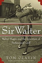 Sir Walter : Walter Hagen and the invention of professional golf