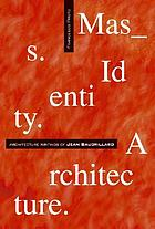 Mass, identity, architecture : architectural writings of Jean Baudrillard