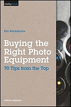 Buying the right photo equipment : 70 tips from the top