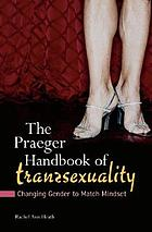 The Praeger handbook of transsexuality : changing gender to match mindset