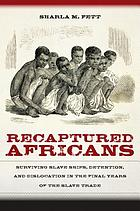 Recaptured Africans : Surviving Slave Ships, Detention, and Dislocation in the Final Years of the Slave Trade.