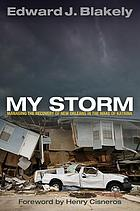 My storm : managing the recovery of New Orleans in the wake of Katrina