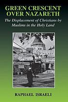 Green crescent over Nazareth : the displacement of Christians by Muslims in the Holy Land