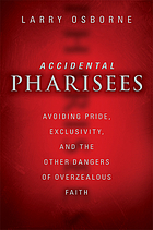 Accidental pharisees : avoiding pride, exclusivity, and the other dangers of overzealous faith