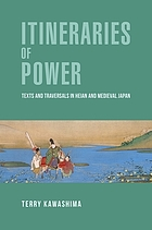 Itineraries of power : texts and traversals in Heian and medieval Japan