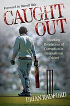 Caught Out : Shocking Revelations of Corruption in International Cricket.