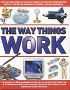 The way things work : a fact-filled encyclopedia and project book with over 1,600 photographs, illustrations, cutaways and diagrams