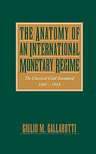 The anatomy of an international monetary regime : the classical gold standard, 1880-1914