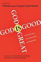 God is great, God is good : why believing in God is reasonable and responsible