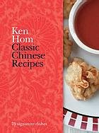 Classic Chinese recipes : 75 signature dishes