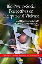 Bio-psycho-social perspectives on interpersonal violence
