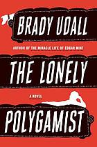 The lonely polygamist : a novel