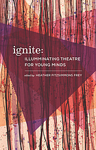 Ignite : illuminating theatre for young people