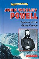 John Wesley Powell : explorer of the Grand Canyon