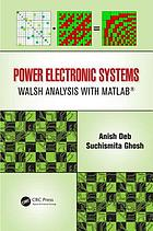 Power electronic systems : walsh analysis with MATLAB®