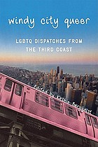 Windy City queer : LGBTQ dispatches from the Third Coast