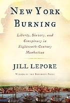 New York burning : liberty, slavery, and conspiracy in an eighteenth-century Manhattan