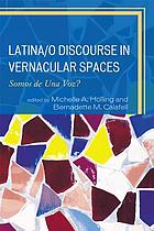 Latina/o discourse in vernacular spaces : somos de una voz?