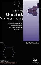 Term sheets & valuations : an inside look at the intricacies of term sheets & valuations