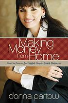 Making money from home : how to run a successful home-based business