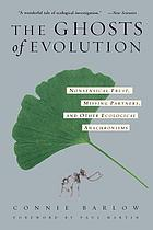 The ghosts of evolution : nonsensical fruit, missing partners, and other ecological anachronisms