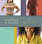 Crochet in color : techniques and designs for playing with color