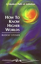 How to know higher worlds : a modern path of initiation